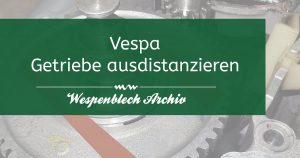 Vespa, Getriebe, ausdistanzieren, Wespenblech. Archiv